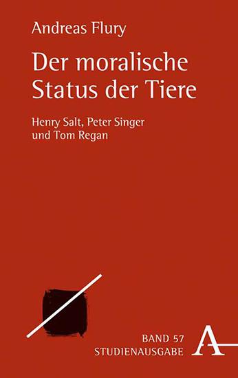 Der moralische Status der Tiere: Henry Salt, Peter Singer und Tom Regan